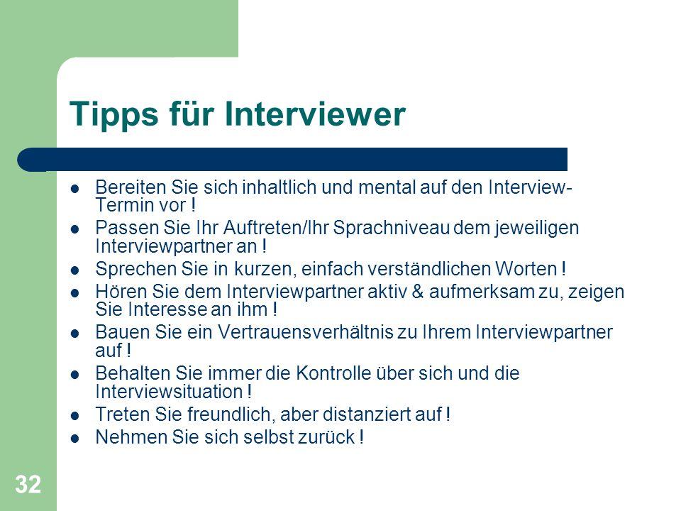 32 Tipps für Interviewer Bereiten Sie sich inhaltlich und mental auf den Interview- Termin vor .