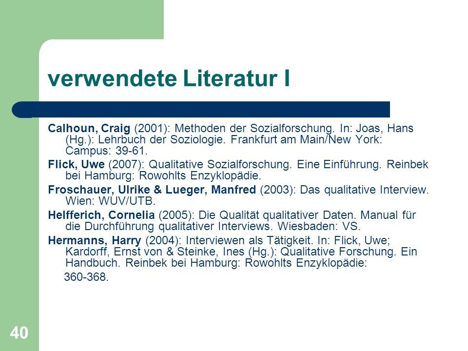 40 verwendete Literatur I Calhoun, Craig (2001): Methoden der Sozialforschung.