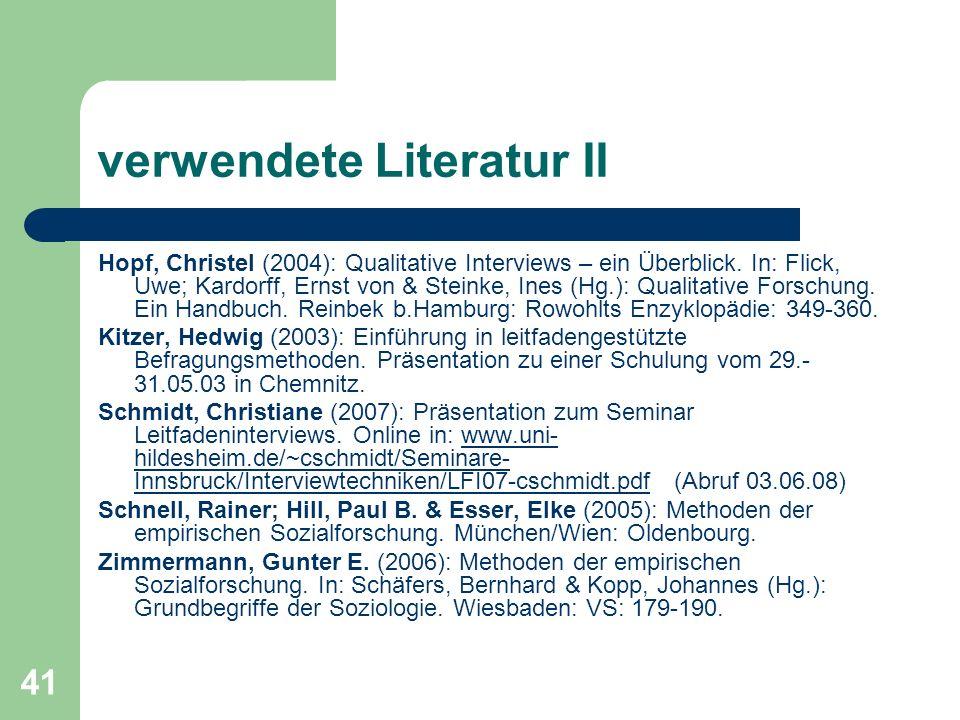 41 verwendete Literatur II Hopf, Christel (2004): Qualitative Interviews – ein Überblick.
