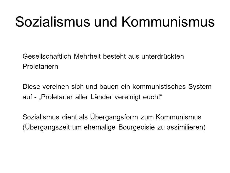Sozialismus und Kommunismus Gesellschaftlich Mehrheit besteht aus unterdrückten Proletariern Diese vereinen sich und bauen ein kommunistisches System