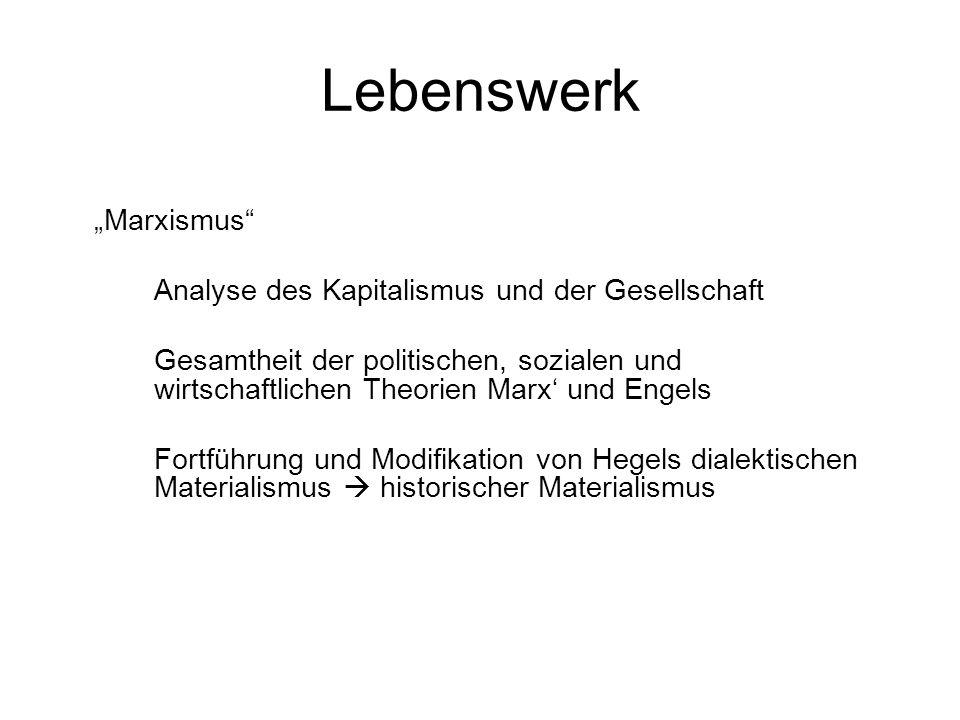 Lebenswerk Marxismus Analyse des Kapitalismus und der Gesellschaft Gesamtheit der politischen, sozialen und wirtschaftlichen Theorien Marx und Engels