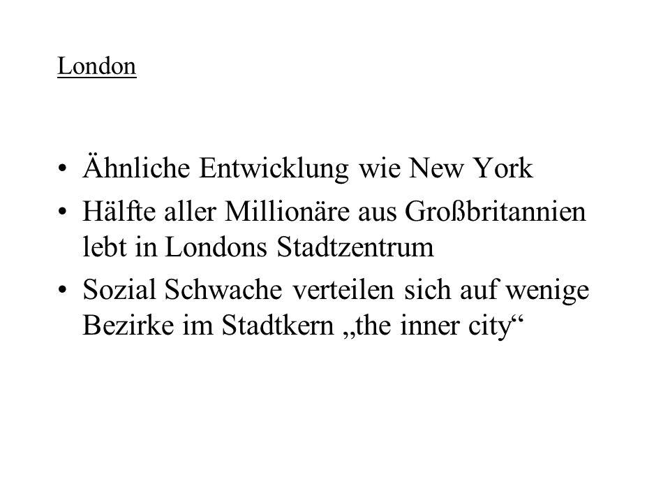 London Ähnliche Entwicklung wie New York Hälfte aller Millionäre aus Großbritannien lebt in Londons Stadtzentrum Sozial Schwache verteilen sich auf we