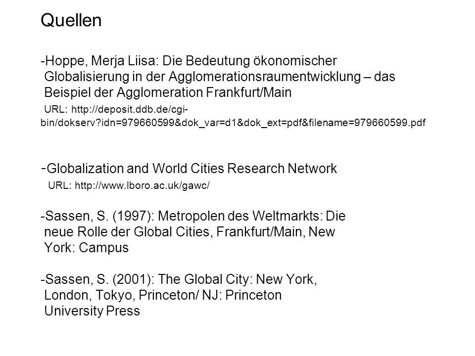 Quellen -Hoppe, Merja Liisa: Die Bedeutung ökonomischer Globalisierung in der Agglomerationsraumentwicklung – das Beispiel der Agglomeration Frankfurt