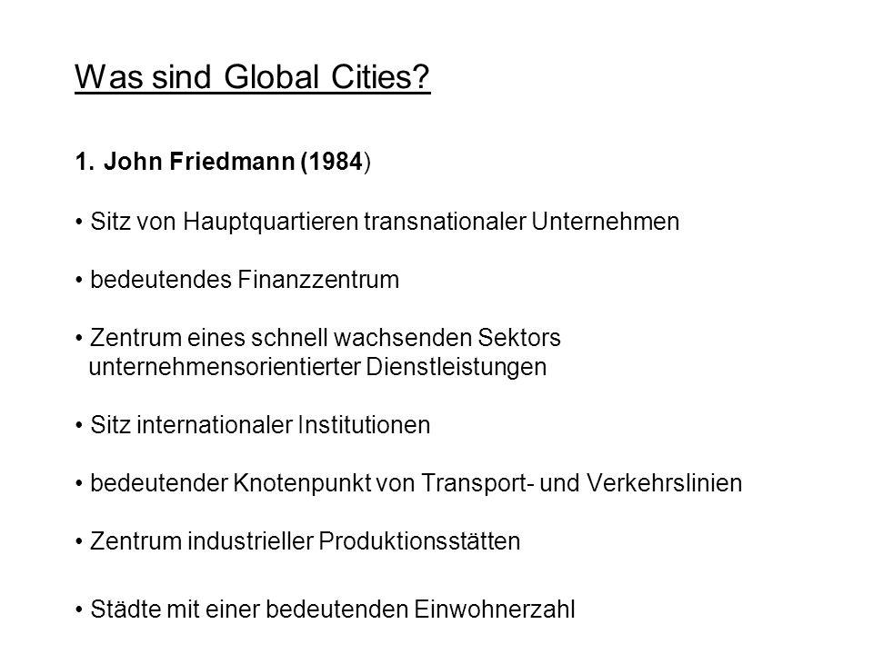 Was sind Global Cities? 1. John Friedmann (1984) Sitz von Hauptquartieren transnationaler Unternehmen bedeutendes Finanzzentrum Zentrum eines schnell