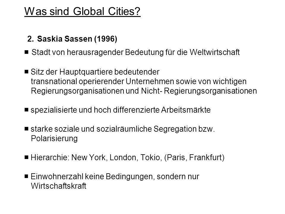 Was sind Global Cities? 2. Saskia Sassen (1996) Stadt von herausragender Bedeutung für die Weltwirtschaft Sitz der Hauptquartiere bedeutender transnat