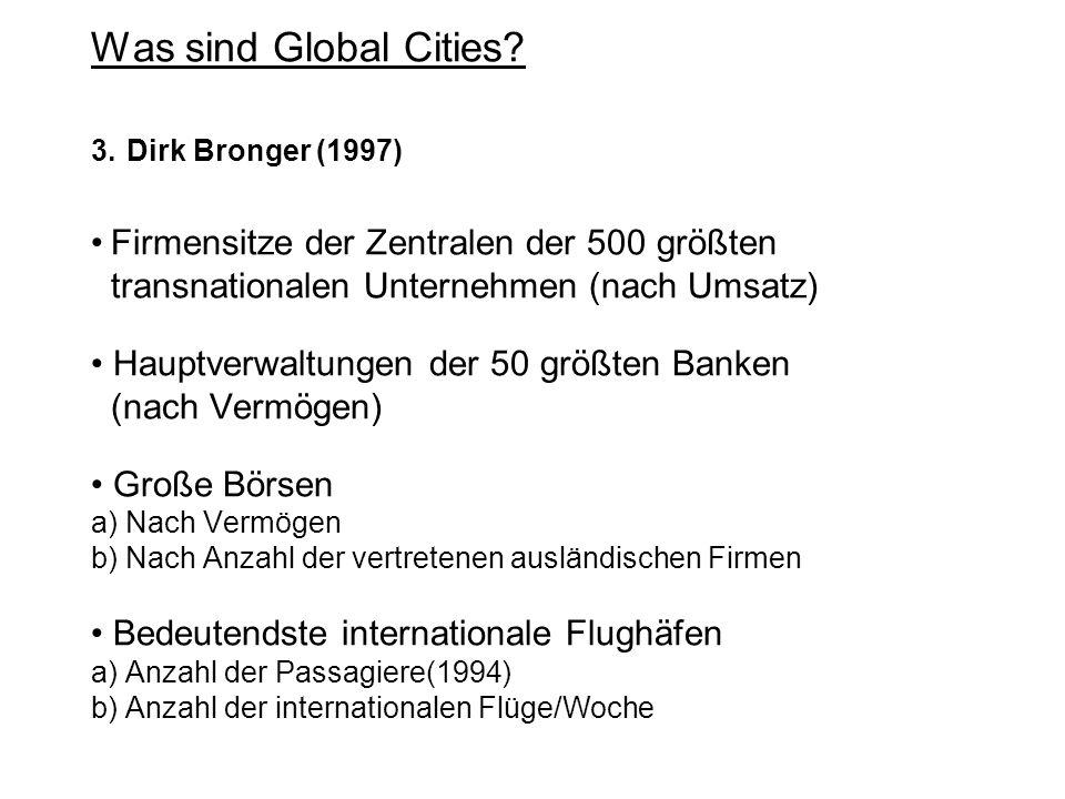 Was sind Global Cities? 3. Dirk Bronger (1997) Firmensitze der Zentralen der 500 größten transnationalen Unternehmen (nach Umsatz) Hauptverwaltungen d
