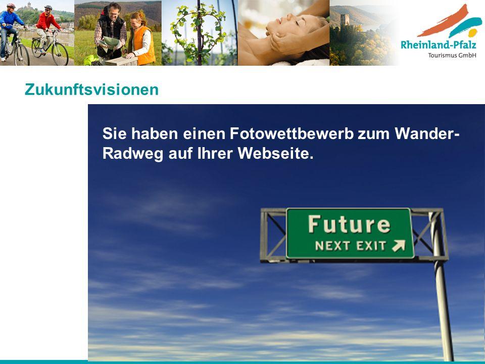 Zukunftsvisionen Sie haben einen Fotowettbewerb zum Wander- Radweg auf Ihrer Webseite.
