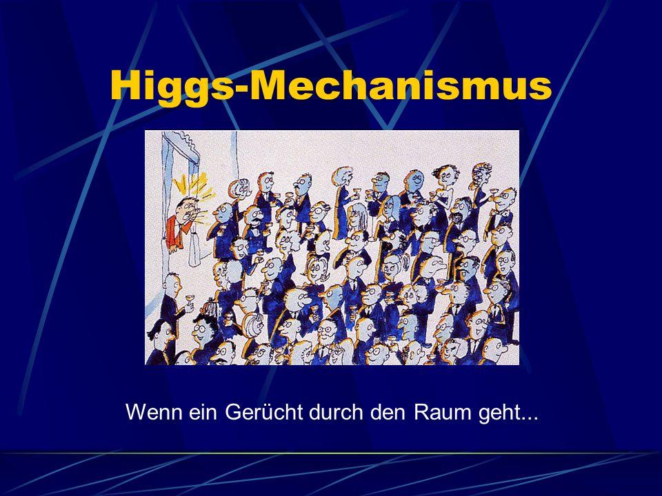 Higgs-Mechanismus Wenn ein Gerücht durch den Raum geht...
