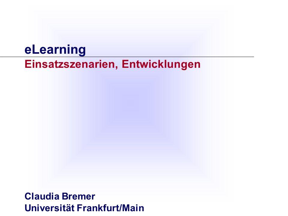 eLearning Einsatzszenarien, Entwicklungen Claudia Bremer Universität Frankfurt/Main