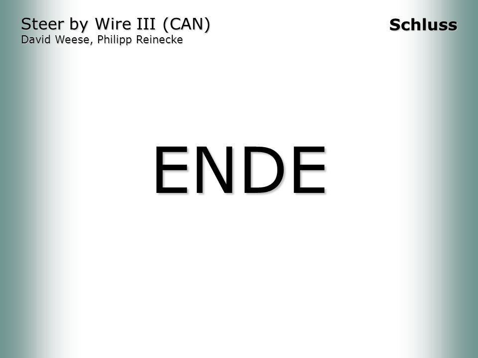 ENDE Steer by Wire III (CAN) David Weese, Philipp Reinecke Schluss
