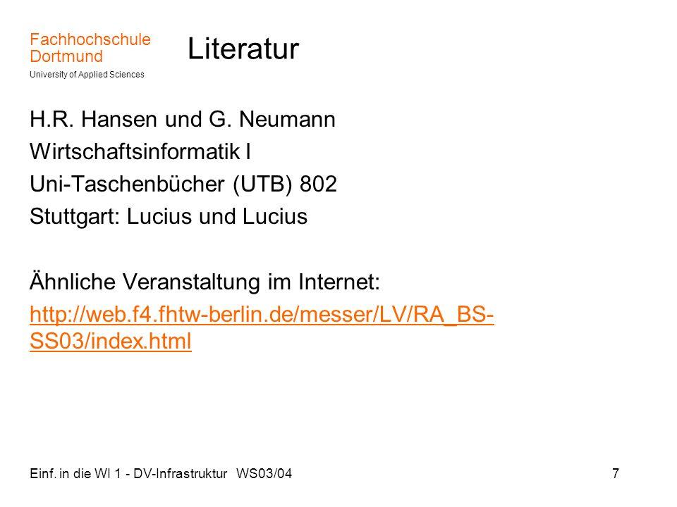 Fachhochschule Dortmund University of Applied Sciences Einf. in die WI 1 - DV-Infrastruktur WS03/047 Literatur H.R. Hansen und G. Neumann Wirtschaftsi