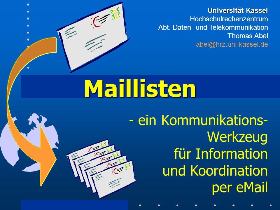 Maillisten - ein Kommunikations- Werkzeug für Information und Koordination per eMail Universität Kassel Universität Kassel Hochschulrechenzentrum Abt.