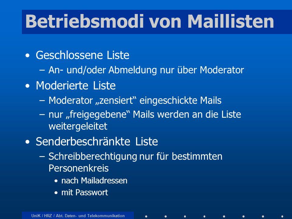 UniK / HRZ / Abt. Daten- und Telekommunikation Betriebsmodi von Maillisten Geschlossene Liste –An- und/oder Abmeldung nur über Moderator Moderierte Li