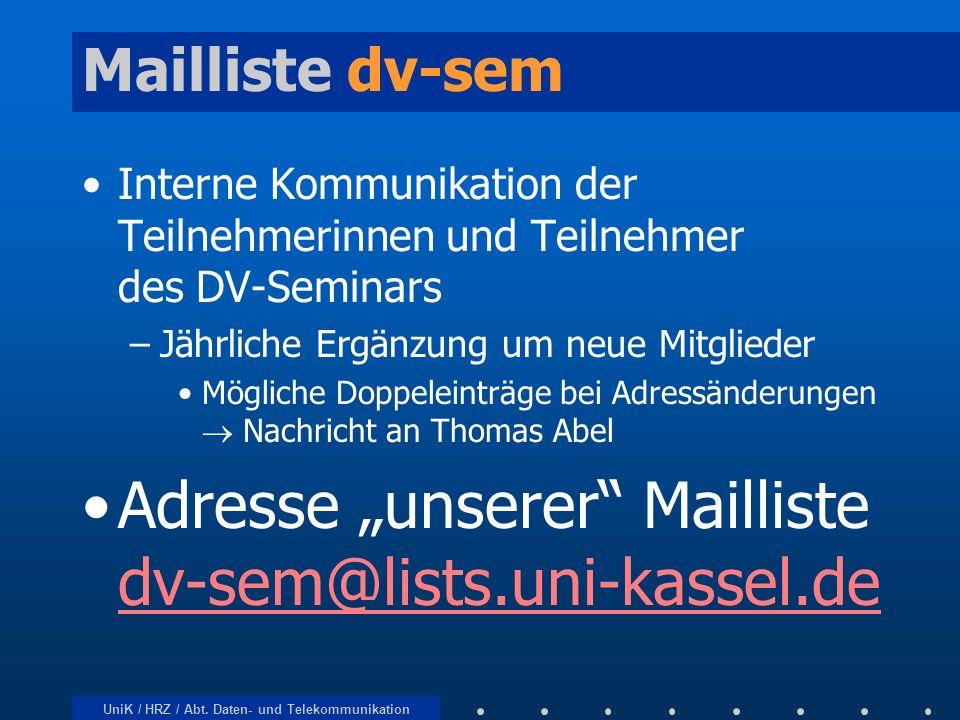 UniK / HRZ / Abt. Daten- und Telekommunikation Mailliste dv-sem Interne Kommunikation der Teilnehmerinnen und Teilnehmer des DV-Seminars –Jährliche Er