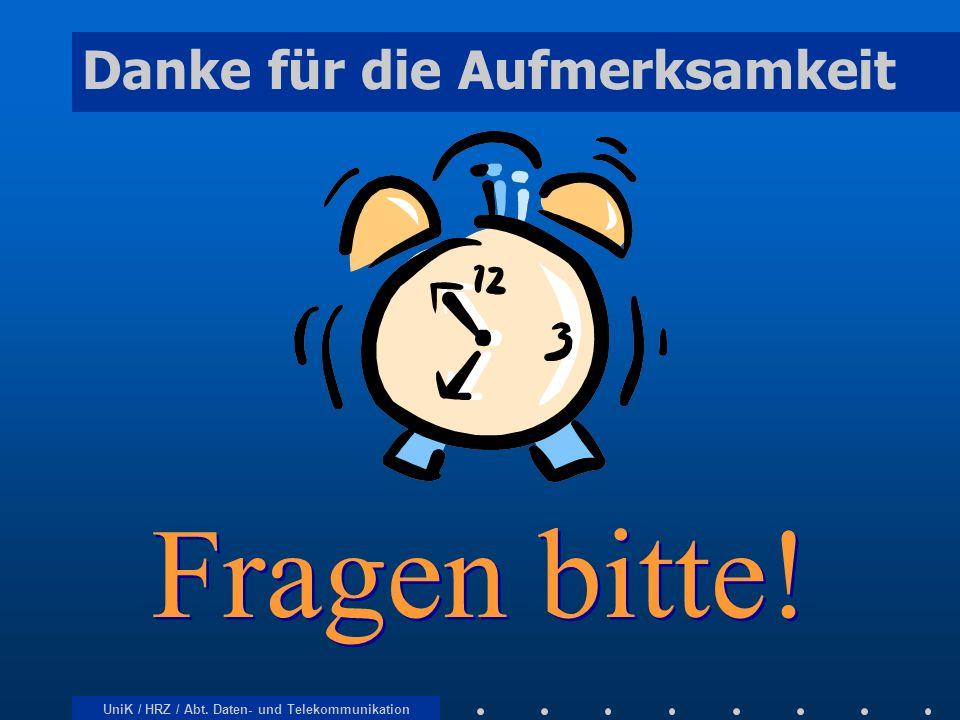 UniK / HRZ / Abt. Daten- und Telekommunikation Danke für die Aufmerksamkeit Fragen bitte! Fragen bitte!
