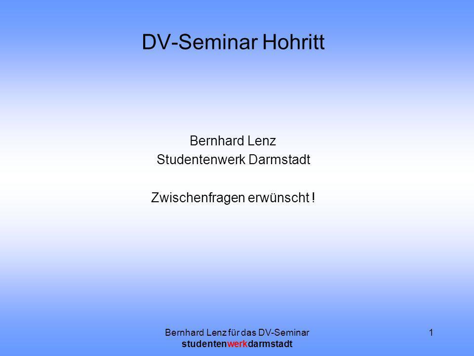Bernhard Lenz für das DV-Seminar studentenwerkdarmstadt 1 DV-Seminar Hohritt Bernhard Lenz Studentenwerk Darmstadt Zwischenfragen erwünscht !