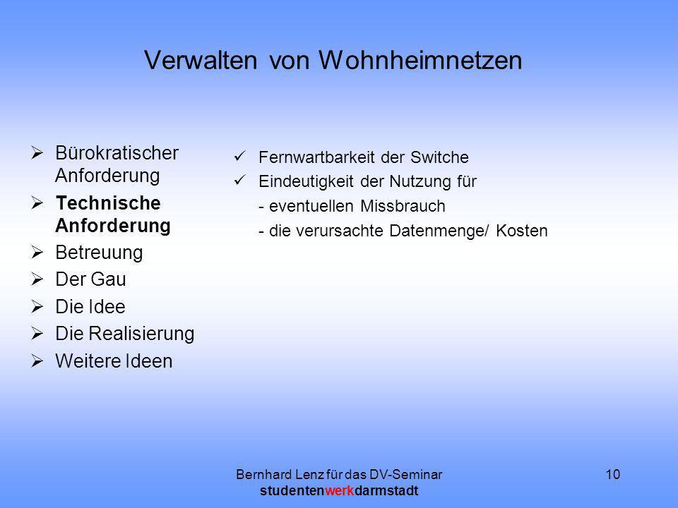 Bernhard Lenz für das DV-Seminar studentenwerkdarmstadt 10 Verwalten von Wohnheimnetzen Bürokratischer Anforderung Technische Anforderung Betreuung De