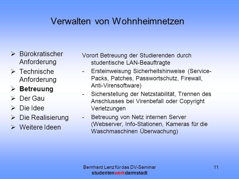 Bernhard Lenz für das DV-Seminar studentenwerkdarmstadt 11 Verwalten von Wohnheimnetzen Bürokratischer Anforderung Technische Anforderung Betreuung De