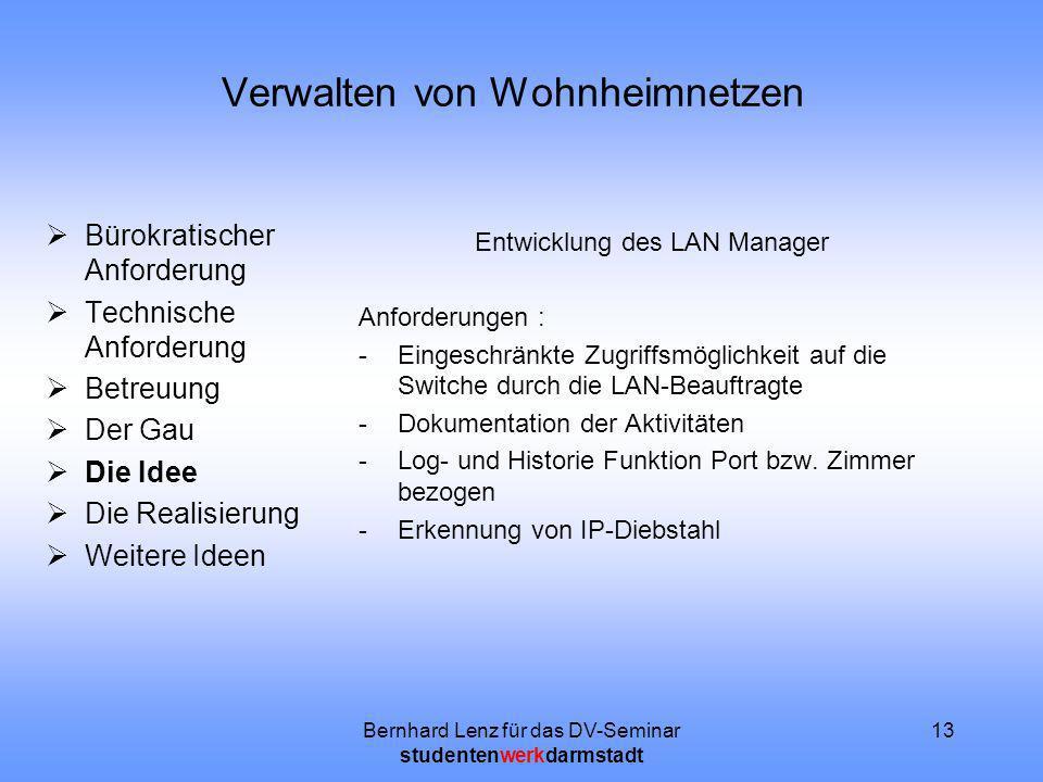 Bernhard Lenz für das DV-Seminar studentenwerkdarmstadt 13 Verwalten von Wohnheimnetzen Bürokratischer Anforderung Technische Anforderung Betreuung De