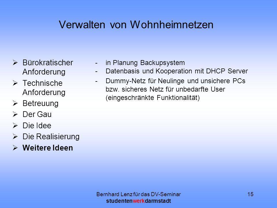 Bernhard Lenz für das DV-Seminar studentenwerkdarmstadt 15 Verwalten von Wohnheimnetzen Bürokratischer Anforderung Technische Anforderung Betreuung De