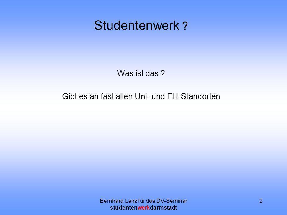 Bernhard Lenz für das DV-Seminar studentenwerkdarmstadt 2 Studentenwerk ? Was ist das ? Gibt es an fast allen Uni- und FH-Standorten