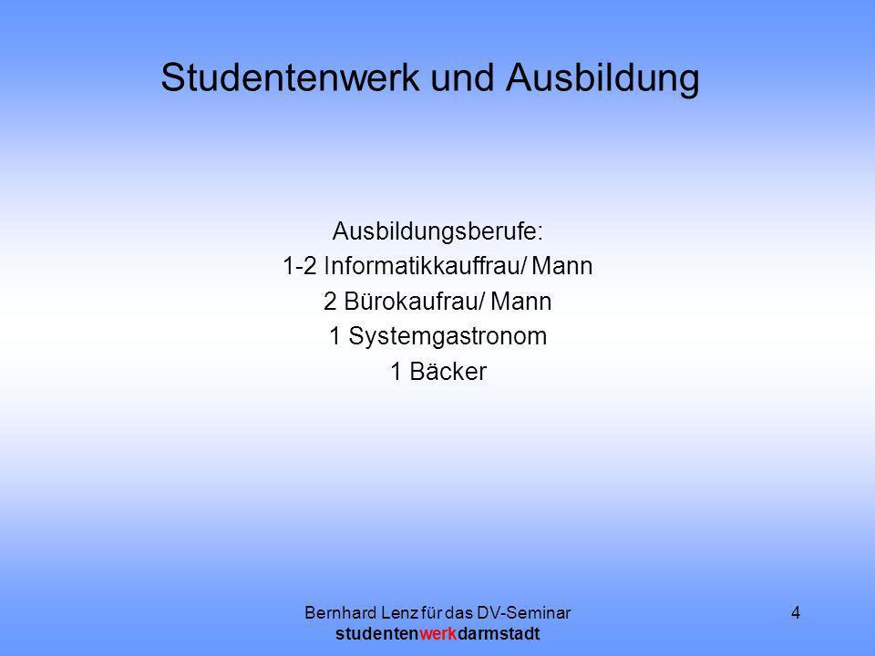 Bernhard Lenz für das DV-Seminar studentenwerkdarmstadt 4 Studentenwerk und Ausbildung Ausbildungsberufe: 1-2 Informatikkauffrau/ Mann 2 Bürokaufrau/