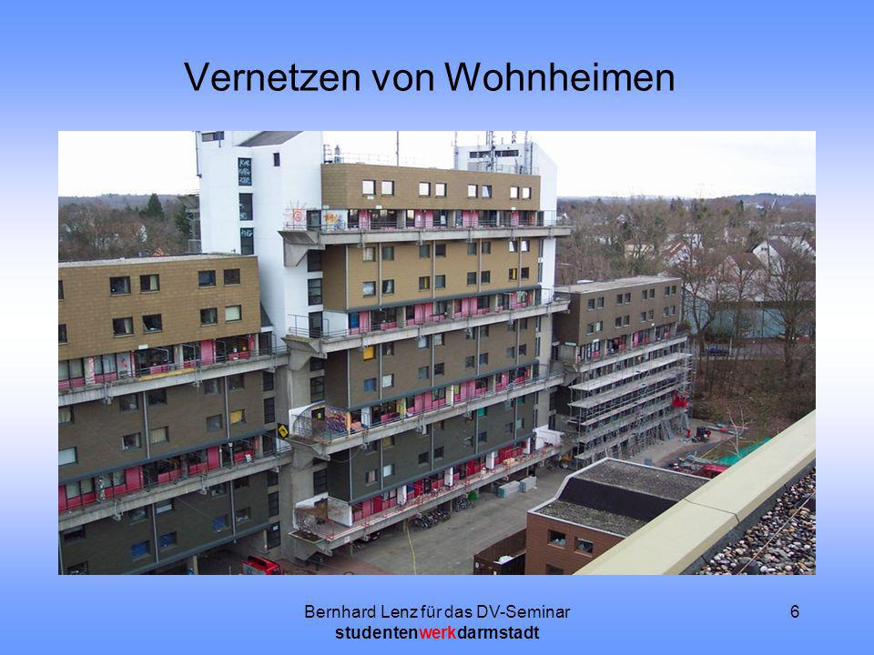Bernhard Lenz für das DV-Seminar studentenwerkdarmstadt 6 Vernetzen von Wohnheimen