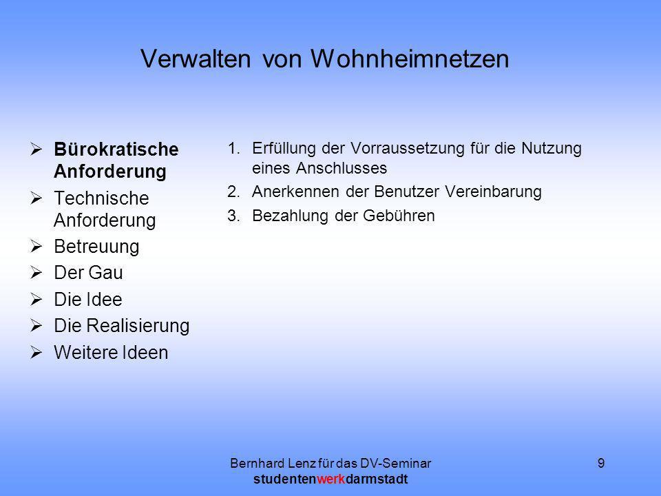 Bernhard Lenz für das DV-Seminar studentenwerkdarmstadt 9 Verwalten von Wohnheimnetzen Bürokratische Anforderung Technische Anforderung Betreuung Der