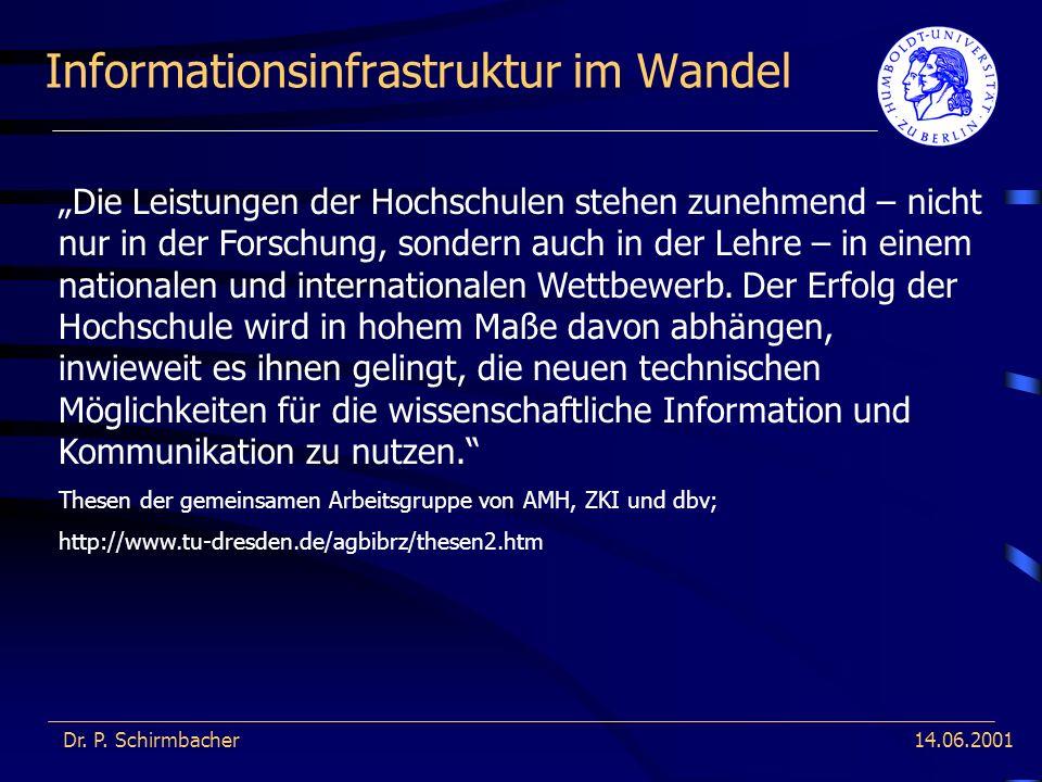 14.06.2001 Informationsinfrastruktur im Wandel Dr. P. Schirmbacher Die Leistungen der Hochschulen stehen zunehmend – nicht nur in der Forschung, sonde