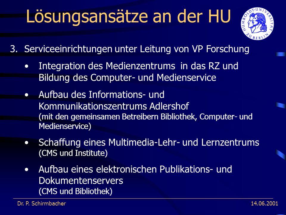 14.06.2001 Lösungsansätze an der HU Dr. P. Schirmbacher 3.Serviceeinrichtungen unter Leitung von VP Forschung Integration des Medienzentrums in das RZ