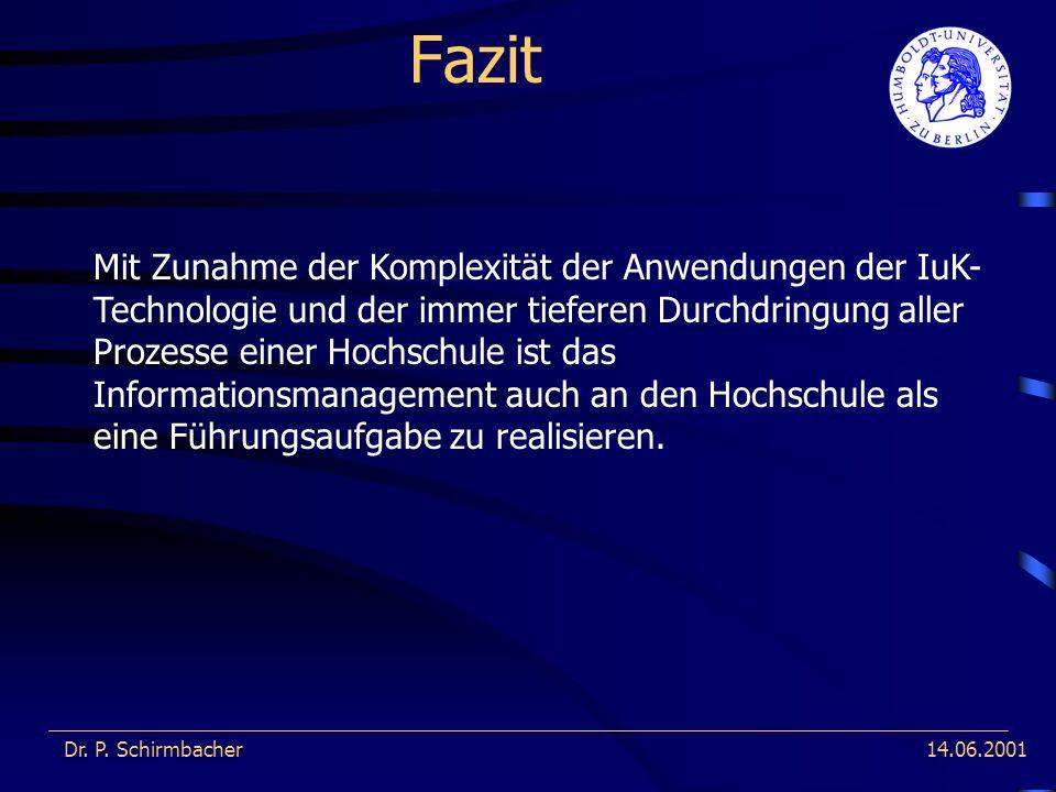 14.06.2001 Fazit Dr. P. Schirmbacher Mit Zunahme der Komplexität der Anwendungen der IuK- Technologie und der immer tieferen Durchdringung aller Proze