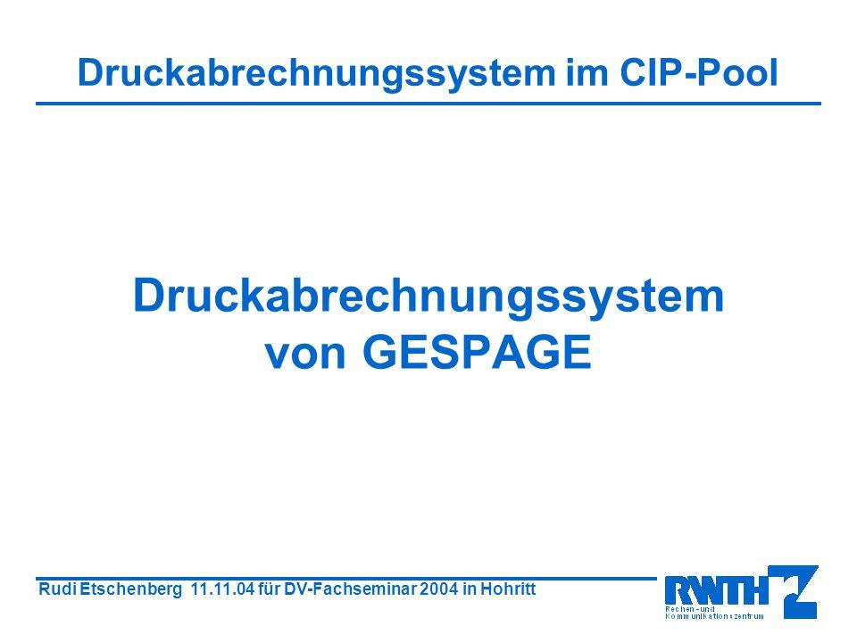 Rudi Etschenberg 11.11.04 für DV-Fachseminar 2004 in Hohritt Druckabrechnungssystem von GESPAGE Druckabrechnungssystem im CIP-Pool
