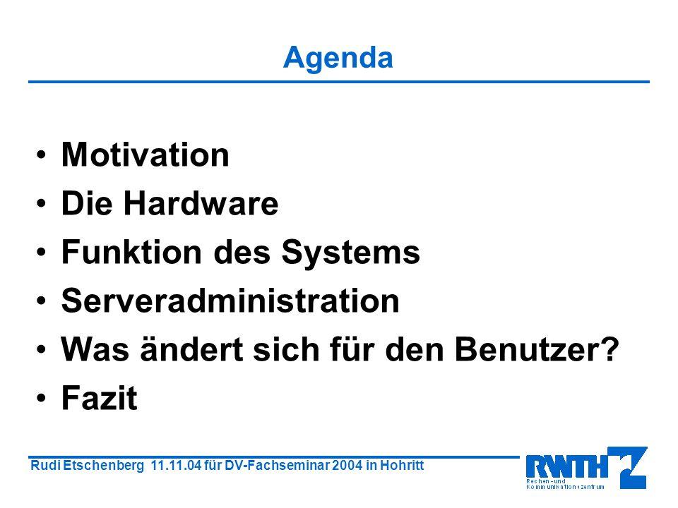 Rudi Etschenberg 11.11.04 für DV-Fachseminar 2004 in Hohritt Agenda Motivation Die Hardware Funktion des Systems Serveradministration Was ändert sich für den Benutzer.