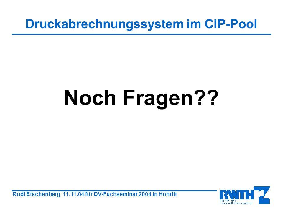 Rudi Etschenberg 11.11.04 für DV-Fachseminar 2004 in Hohritt Druckabrechnungssystem im CIP-Pool Noch Fragen