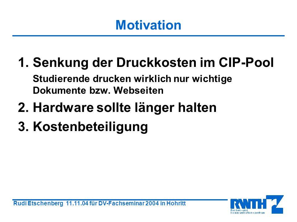 Rudi Etschenberg 11.11.04 für DV-Fachseminar 2004 in Hohritt Motivation Kostenaufstellung ohne Abrechnungssystem im Jahr 2001 KartonsBlattKosten Papierverbrauch 2165400003229,00 Tonerverbrauch 27 4914,00 Gesamt 8143,00