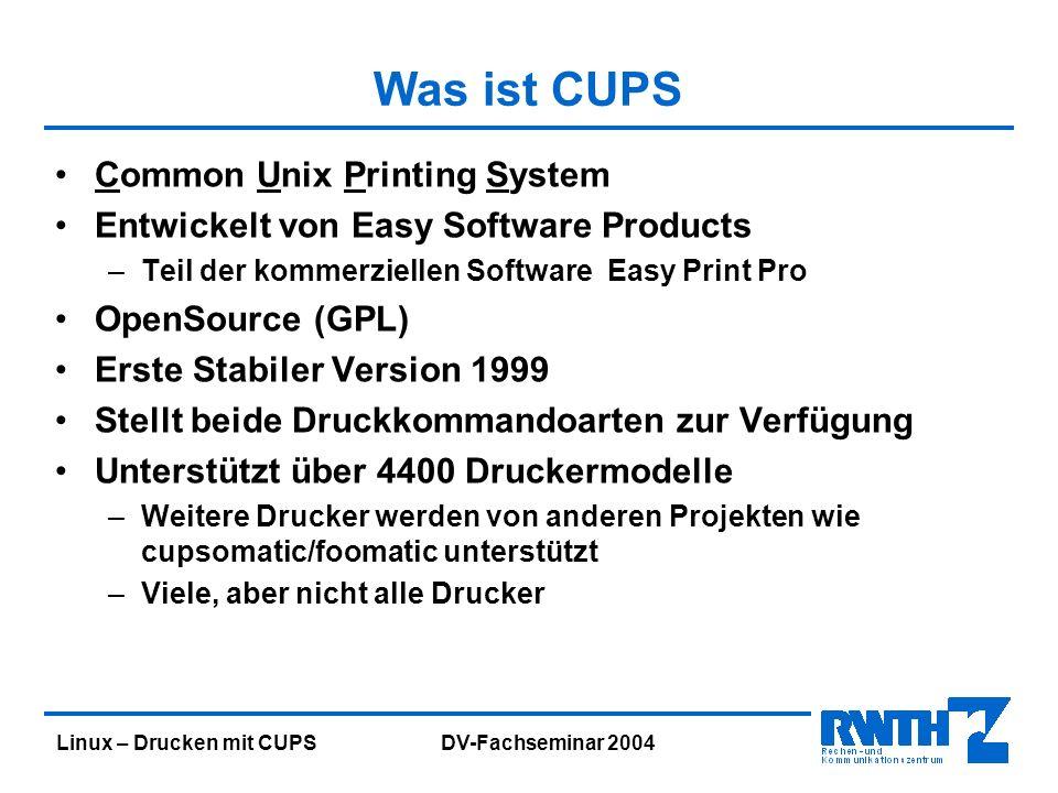 Linux – Drucken mit CUPS DV-Fachseminar 2004 Was ist CUPS Eingabeformate –Text –PS –PDF –Bilder (GIF, JPEG, PNG, TIFF, …) –… Druckeranschluss –Lokal (Seriell, Parallel, USB) –Netzwerk (lpd, HP-Jet direct, ipp, smb, …) Unterstützte Betriebssysteme (LINUX, HP-UX, Solaris, IRIX, …)