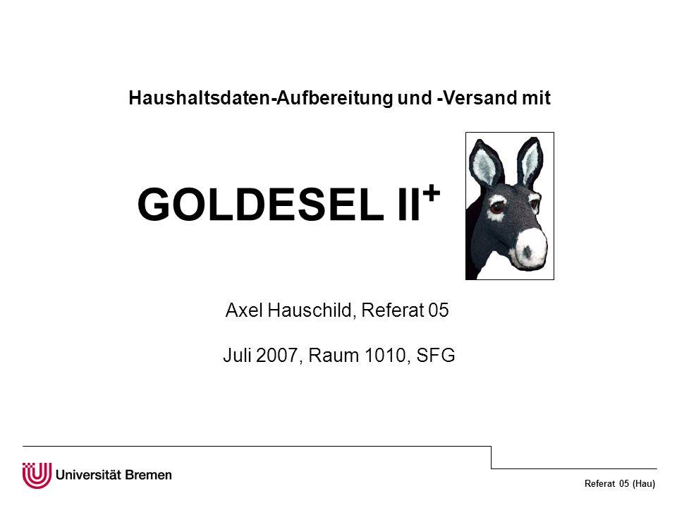 Referat 05 (Hau) Grundkonzeption SAP R/3 Verpackung und Versand Pflege der Benutzer Datenauf- bereitung GOLDESEL II + Download (14tägig) von: - Einzelposten - Budgetwerten - Stammdaten