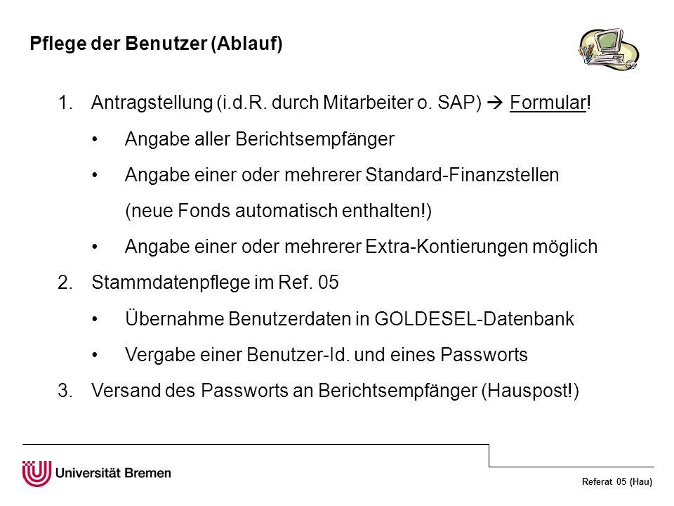 Referat 05 (Hau) Datenaufbereitung (Ablauf) 1.Generierung der Berichte pro Benutzer und Kontierungsobjekt 2.Berichts-Ausgabe als EXCEL-Datei 3.Formatierung der EXCEL-Dateien: Sortierung nach Erfassungsdatum neue Belege oben.