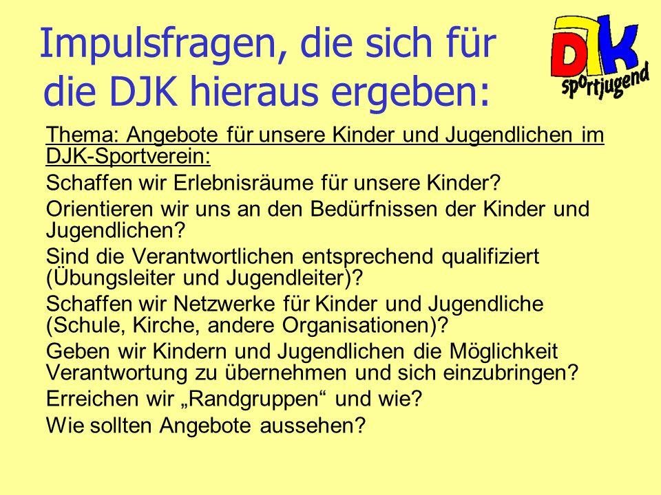 Impulsfragen, die sich für die DJK hieraus ergeben: Thema: Angebote für unsere Kinder und Jugendlichen im DJK-Sportverein: Schaffen wir Erlebnisräume