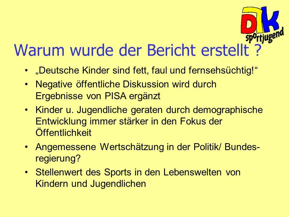 Warum wurde der Bericht erstellt ? Deutsche Kinder sind fett, faul und fernsehsüchtig! Negative öffentliche Diskussion wird durch Ergebnisse von PISA