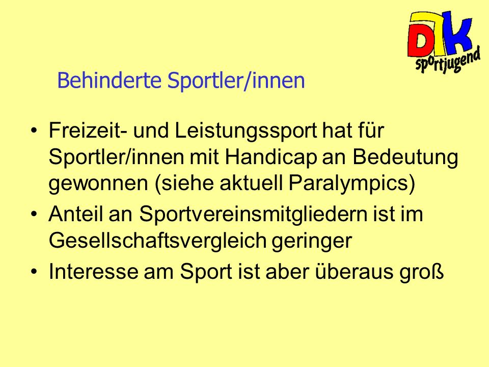 Behinderte Sportler/innen Freizeit- und Leistungssport hat für Sportler/innen mit Handicap an Bedeutung gewonnen (siehe aktuell Paralympics) Anteil an