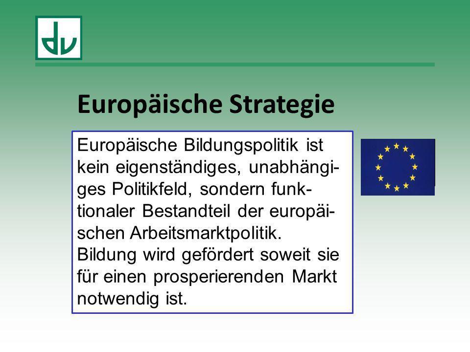 Europäische Bildungspolitik ist kein eigenständiges, unabhängi- ges Politikfeld, sondern funk- tionaler Bestandteil der europäi- schen Arbeitsmarktpol