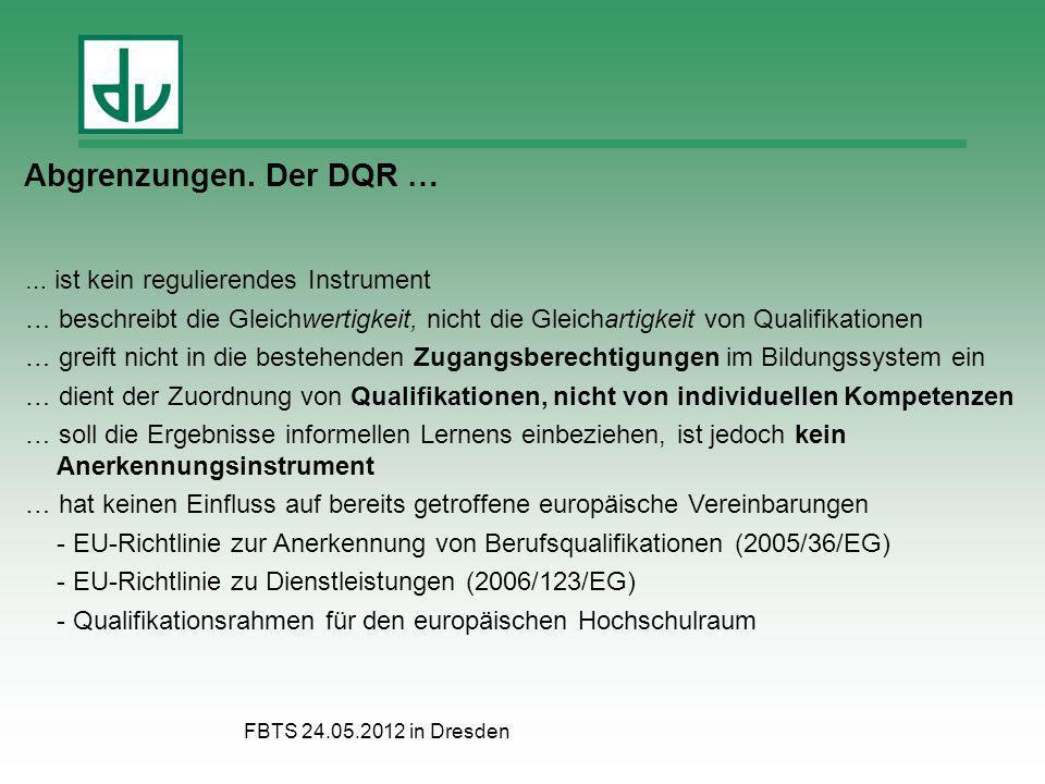FBTS 24.05.2012 in Dresden … ist kein regulierendes Instrument … beschreibt die Gleichwertigkeit, nicht die Gleichartigkeit von Qualifikationen … grei