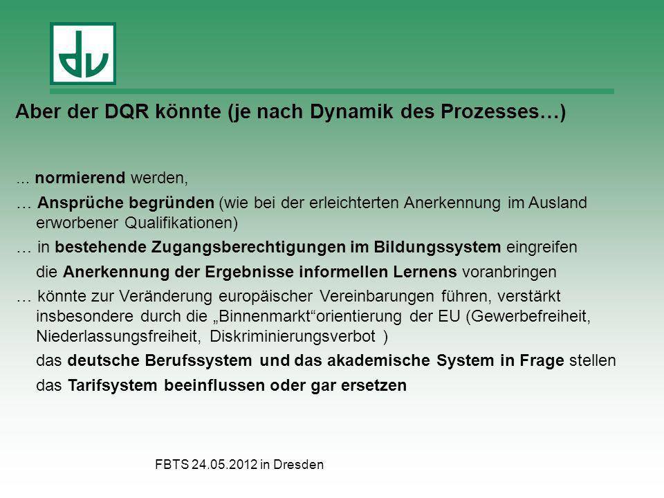 FBTS 24.05.2012 in Dresden … normierend werden, … Ansprüche begründen (wie bei der erleichterten Anerkennung im Ausland erworbener Qualifikationen) …