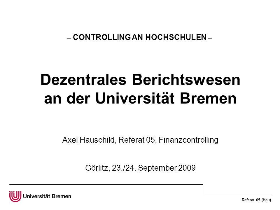Referat 05 (Hau) Die Universität Bremen – ein Kurzporträt Gründung: 1971 12 Fachbereiche 18.320 Studierende, davon 2.609 Ausländer Absolventen: 2.712 Promotionen: 284 Personal: 3.211, davon 296 HSL Gesamt-Ausgaben: 259,4 Mio.