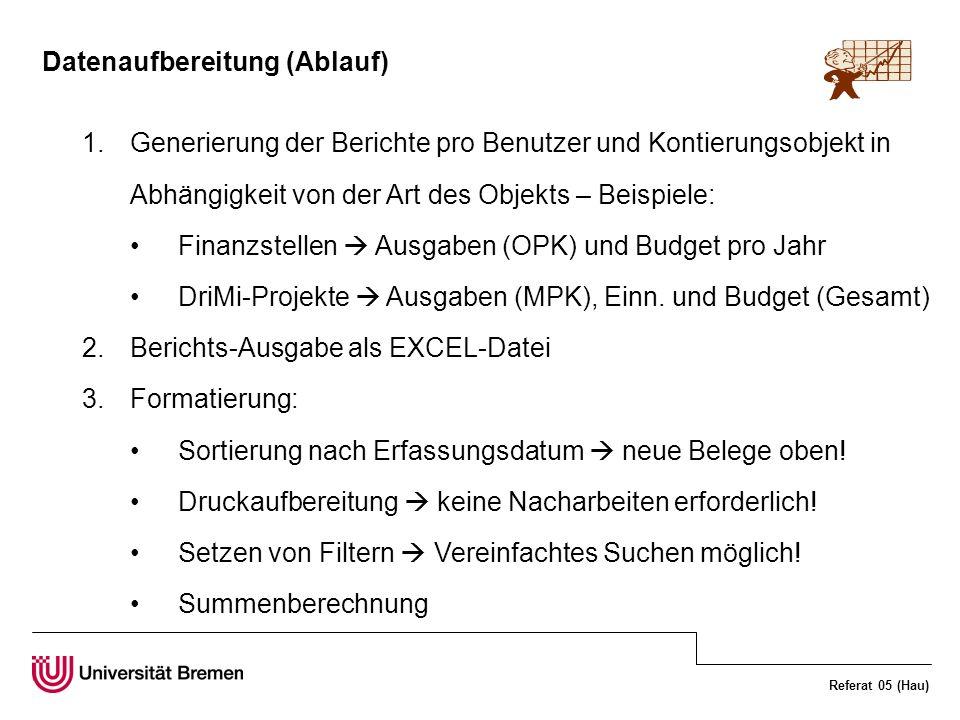 Referat 05 (Hau) Datenaufbereitung (Ablauf) 1.Generierung der Berichte pro Benutzer und Kontierungsobjekt in Abhängigkeit von der Art des Objekts – Be