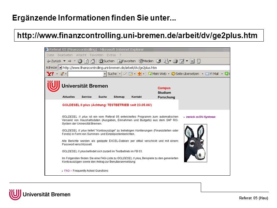 Referat 05 (Hau) Ergänzende Informationen finden Sie unter... http://www.finanzcontrolling.uni-bremen.de/arbeit/dv/ge2plus.htm