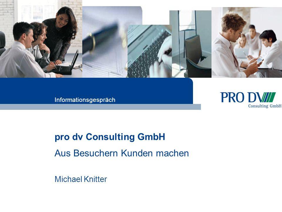 pro dv Consulting GmbH Aus Besuchern Kunden machen Michael Knitter Informationsgespräch