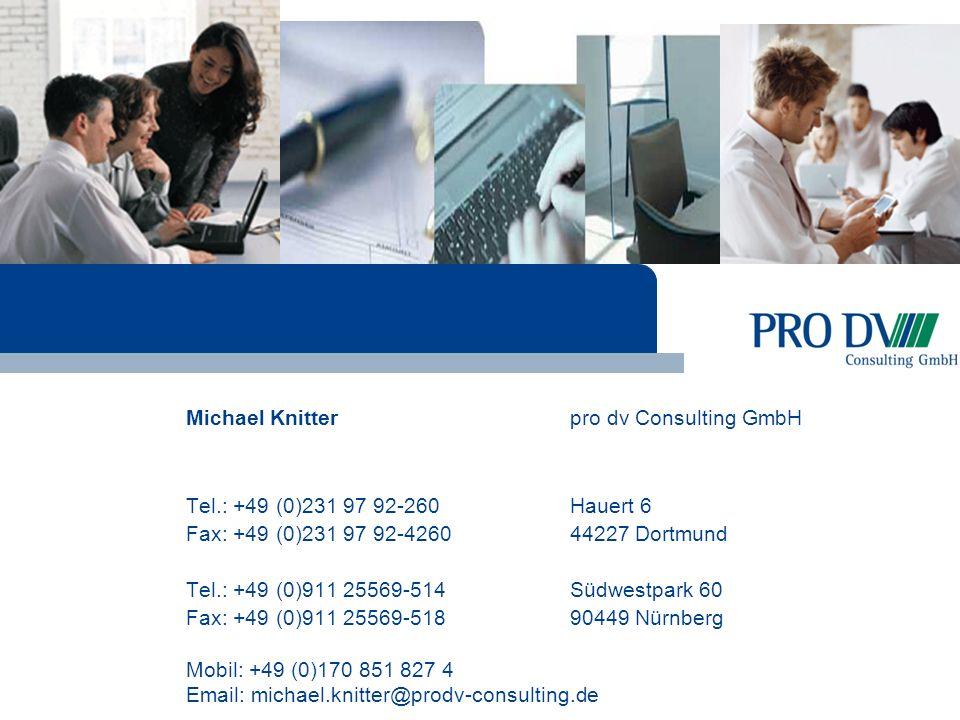Michael Knitterpro dv Consulting GmbH Tel.: +49 (0)231 97 92-260Hauert 6 Fax: +49 (0)231 97 92-4260 44227 Dortmund Tel.: +49 (0)911 25569-514Südwestpark 60 Fax: +49 (0)911 25569-518 90449 Nürnberg Mobil: +49 (0)170 851 827 4 Email: michael.knitter@prodv-consulting.de