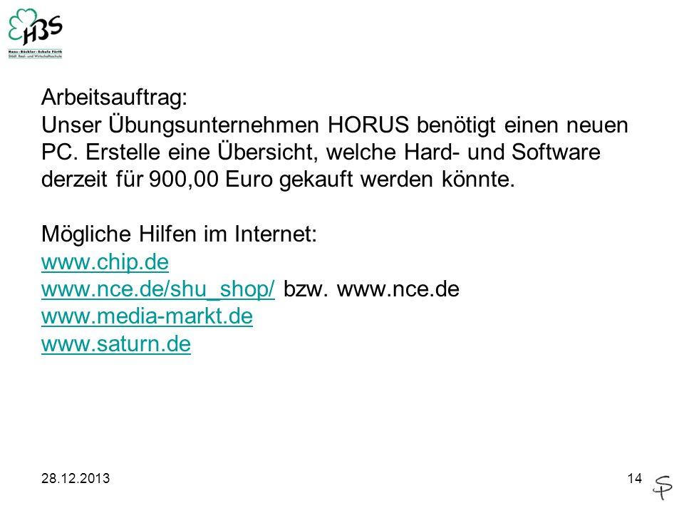 28.12.201314 Arbeitsauftrag: Unser Übungsunternehmen HORUS benötigt einen neuen PC. Erstelle eine Übersicht, welche Hard- und Software derzeit für 900